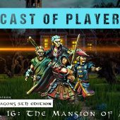 Dungeons & Dragons Cast of Players: Chapter 16 – The Mansion of Madness