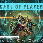 Dungeons & Dragons Cast of Players: Chapter 20 – The Tree Daemon
