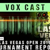 Vox Cast Transmission 33: Las Vegas Open 2019 Tournament Report