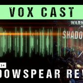 Vox Cast Transmission 34: Warhammer 40,000 Shadowspear Review